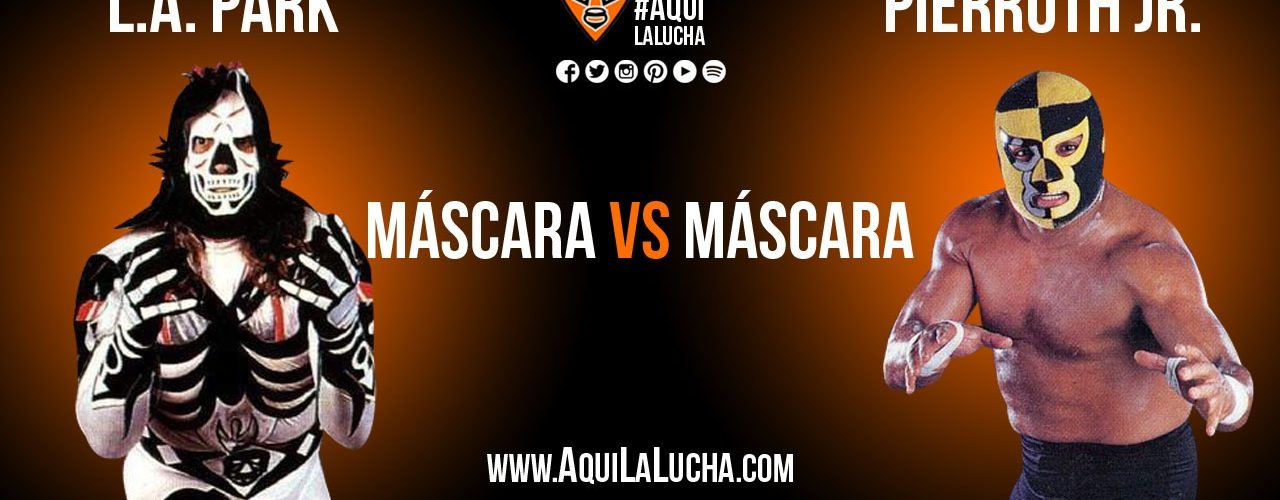 L.A. Park vs Pierroth Jr., máscara vs máscara. Aquí La Lucha