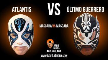 Atlantis vs Último Guerrero. Máscara vs máscara. Aquí La Lucha