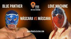 Blue Panther vs Love Machine, máscara vs máscara, Aqui La Lucha