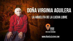 Doña Virginia Aguilera, la abuelita de la lucha libre. Aquí La Lucha