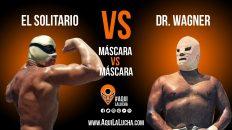 El Solitario vs Dr. Wagner. Máscara vs Máscara. Aquí La Lucha