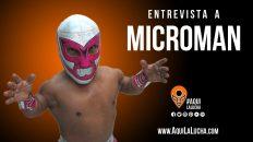 Entrevista a Microman, Aquí La Lucha
