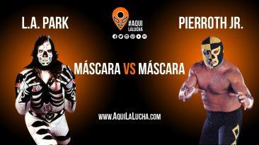 L.A. Park vs Pierroth Jr., máscara vs máscara. Aquí La Lucha