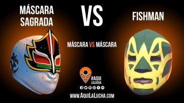 Máscara Sagrada vs Fishman, máscara vs máscara. Aquí La Lucha