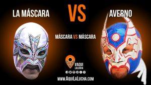 La Máscara vs Averno, máscara vs máscara. Aquí La Lucha